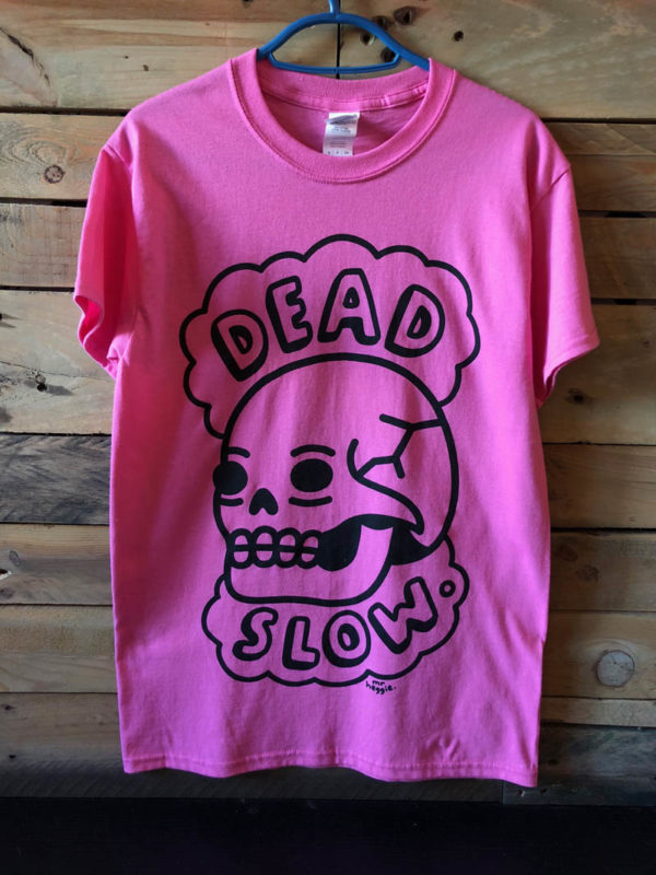 pink 600x800 - Pink Dead Slow T Shirt Designed by Mr. Heggie